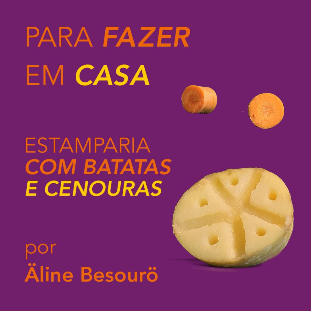 Estamparia com Batatas e Cenouras, por Äline Besourö